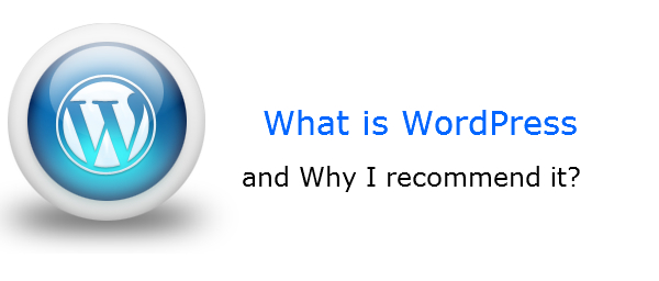 What is WordPress and why I recommend it?